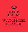 KEEP CALM AND WATCH THE PLAYER - Personalised Poster A4 size