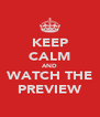 KEEP CALM AND WATCH THE PREVIEW - Personalised Poster A4 size