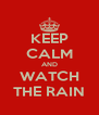 KEEP CALM AND WATCH THE RAIN - Personalised Poster A4 size