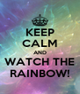 KEEP CALM AND WATCH THE RAINBOW! - Personalised Poster A4 size