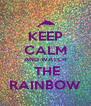 KEEP CALM AND WATCH  THE RAINBOW - Personalised Poster A4 size