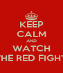 KEEP CALM AND WATCH THE RED FIGHT - Personalised Poster A4 size