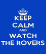 KEEP CALM AND WATCH THE ROVERS - Personalised Poster A4 size