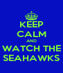 KEEP CALM AND WATCH THE SEAHAWKS - Personalised Poster A4 size