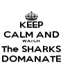 KEEP CALM AND WATCH The SHARKS DOMANATE - Personalised Poster A4 size