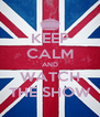 KEEP CALM AND WATCH THE SHOW - Personalised Poster A4 size