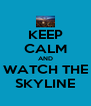 KEEP CALM AND WATCH THE SKYLINE - Personalised Poster A4 size