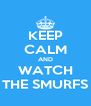 KEEP CALM AND WATCH THE SMURFS - Personalised Poster A4 size