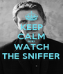 KEEP CALM AND WATCH THE SNIFFER - Personalised Poster A4 size