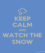 KEEP CALM AND WATCH THE SNOW - Personalised Poster A4 size