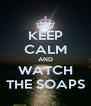 KEEP CALM AND WATCH THE SOAPS - Personalised Poster A4 size