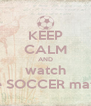 KEEP CALM AND watch the SOCCER match - Personalised Poster A4 size