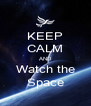 KEEP CALM AND Watch the Space - Personalised Poster A4 size