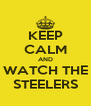 KEEP CALM AND WATCH THE STEELERS - Personalised Poster A4 size