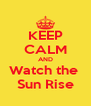 KEEP CALM AND Watch the  Sun Rise - Personalised Poster A4 size