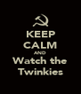 KEEP CALM AND Watch the Twinkies - Personalised Poster A4 size