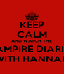 KEEP CALM AND WATCH THE VAMPIRE DIARIES WITH HANNAH - Personalised Poster A4 size
