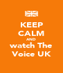 KEEP CALM AND watch The Voice UK - Personalised Poster A4 size