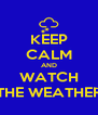 KEEP CALM AND WATCH THE WEATHER - Personalised Poster A4 size
