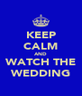 KEEP CALM AND WATCH THE WEDDING - Personalised Poster A4 size