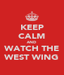 KEEP CALM AND WATCH THE WEST WING - Personalised Poster A4 size