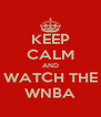 KEEP CALM AND WATCH THE WNBA - Personalised Poster A4 size
