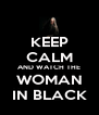 KEEP CALM AND WATCH THE WOMAN IN BLACK - Personalised Poster A4 size