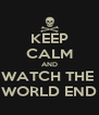 KEEP CALM AND WATCH THE  WORLD END - Personalised Poster A4 size