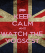 KEEP CALM AND WATCH THE  YOGSCST - Personalised Poster A4 size