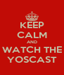 KEEP CALM AND WATCH THE YOSCAST - Personalised Poster A4 size