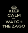 KEEP CALM AND WATCH THE ZAGO - Personalised Poster A4 size