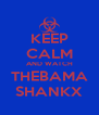KEEP CALM AND WATCH THEBAMA SHANKX - Personalised Poster A4 size