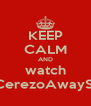 KEEP CALM AND watch TheCerezoAwayShow - Personalised Poster A4 size