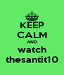 KEEP CALM AND watch thesantit10 - Personalised Poster A4 size