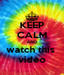 KEEP CALM AND watch this  video - Personalised Poster A4 size