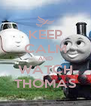 KEEP CALM AND WATCH THOMAS - Personalised Poster A4 size