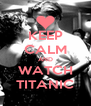 KEEP CALM AND WATCH TITANIC - Personalised Poster A4 size