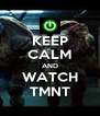 KEEP CALM AND WATCH TMNT - Personalised Poster A4 size