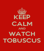 KEEP CALM AND WATCH TOBUSCUS - Personalised Poster A4 size