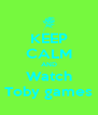 KEEP CALM AND Watch Toby games - Personalised Poster A4 size
