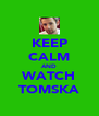 KEEP CALM AND WATCH TOMSKA - Personalised Poster A4 size