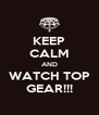 KEEP CALM AND WATCH TOP GEAR!!! - Personalised Poster A4 size