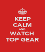 KEEP CALM AND WATCH TOP GEAR - Personalised Poster A4 size