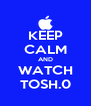 KEEP CALM AND WATCH TOSH.0 - Personalised Poster A4 size