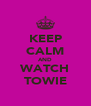 KEEP CALM AND WATCH TOWIE - Personalised Poster A4 size