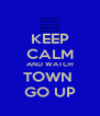 KEEP CALM AND WATCH TOWN  GO UP - Personalised Poster A4 size