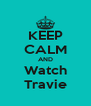 KEEP CALM AND Watch Travie - Personalised Poster A4 size