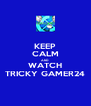 KEEP CALM AND WATCH TRICKY GAMER24 - Personalised Poster A4 size