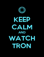 KEEP CALM AND WATCH TRON - Personalised Poster A4 size