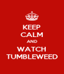 KEEP CALM AND WATCH TUMBLEWEED - Personalised Poster A4 size